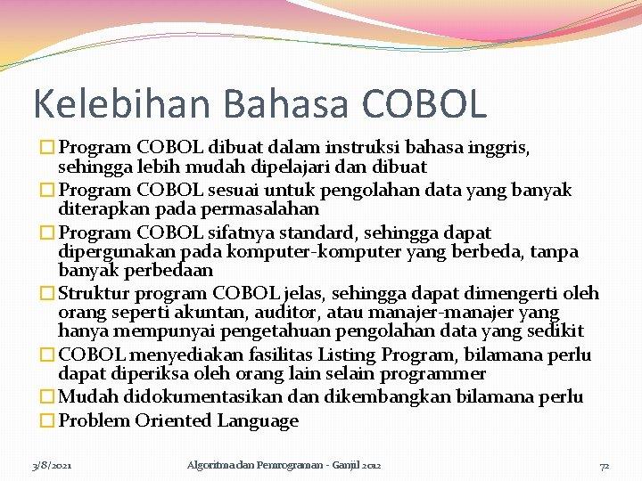 Kelebihan Bahasa COBOL �Program COBOL dibuat dalam instruksi bahasa inggris, sehingga lebih mudah dipelajari