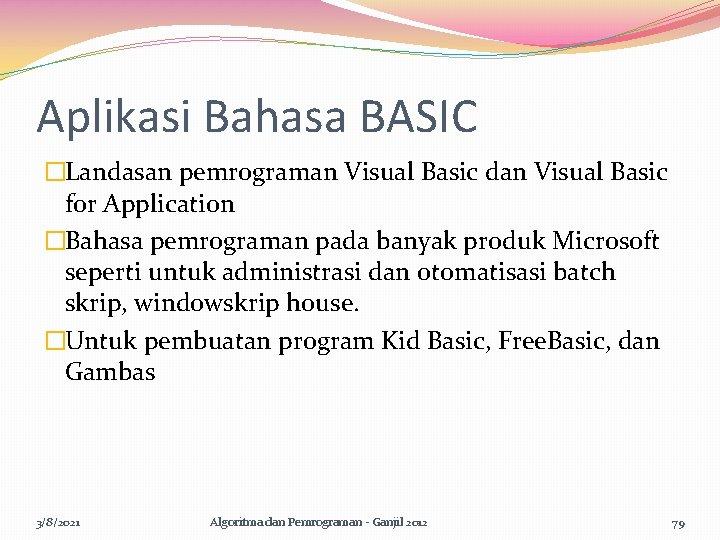 Aplikasi Bahasa BASIC �Landasan pemrograman Visual Basic dan Visual Basic for Application �Bahasa pemrograman
