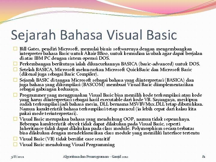 Sejarah Bahasa Visual Basic � Bill Gates, pendiri Microsoft, memulai bisnis softwarenya dengan mengembangkan