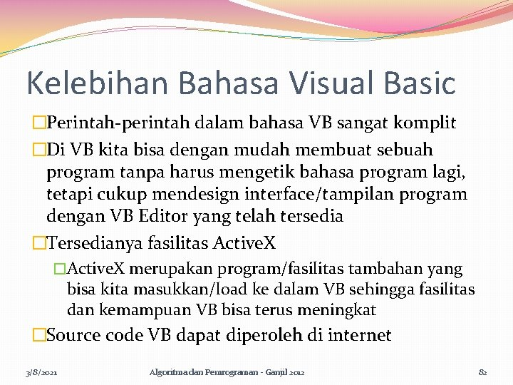 Kelebihan Bahasa Visual Basic �Perintah-perintah dalam bahasa VB sangat komplit �Di VB kita bisa