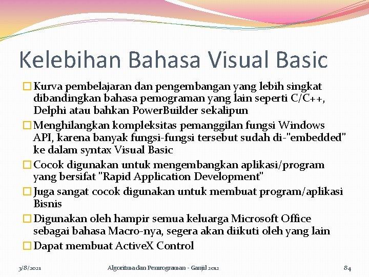 Kelebihan Bahasa Visual Basic �Kurva pembelajaran dan pengembangan yang lebih singkat dibandingkan bahasa pemograman