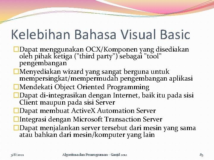 """Kelebihan Bahasa Visual Basic �Dapat menggunakan OCX/Komponen yang disediakan oleh pihak ketiga (""""third party"""")"""