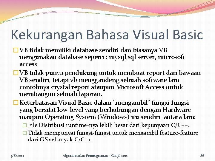 Kekurangan Bahasa Visual Basic �VB tidak memiliki database sendiri dan biasanya VB mengunakan database