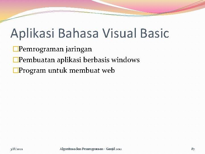 Aplikasi Bahasa Visual Basic �Pemrograman jaringan �Pembuatan aplikasi berbasis windows �Program untuk membuat web