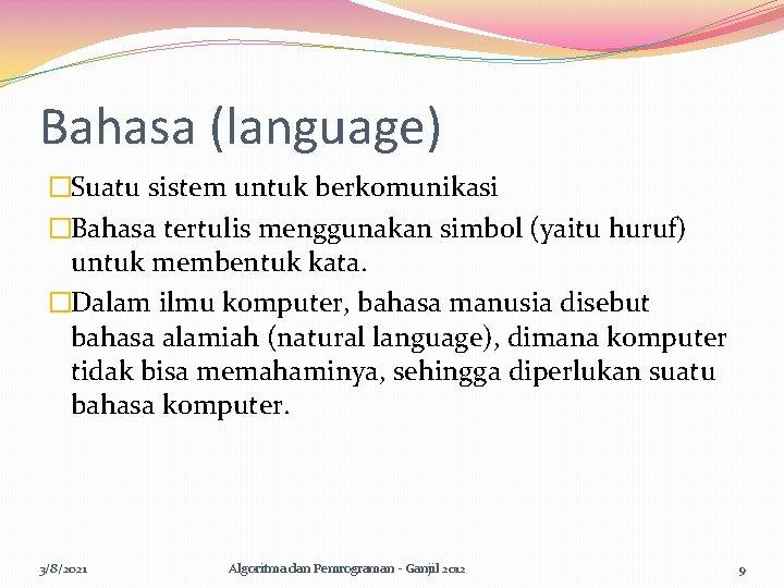 Bahasa (language) �Suatu sistem untuk berkomunikasi �Bahasa tertulis menggunakan simbol (yaitu huruf) untuk membentuk