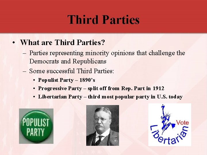 Third Parties • What are Third Parties? – Parties representing minority opinions that challenge