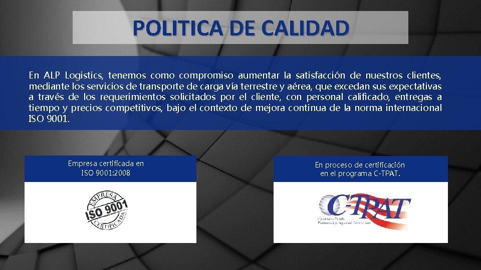 POLITICA DE CALIDAD En ALP Logistics, tenemos como compromiso aumentar la satisfacción de nuestros