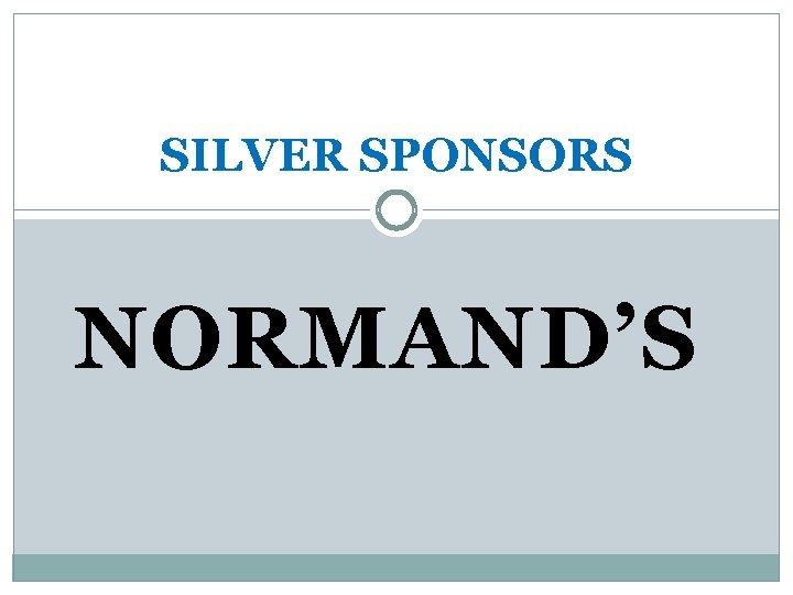 SILVER SPONSORS NORMAND'S