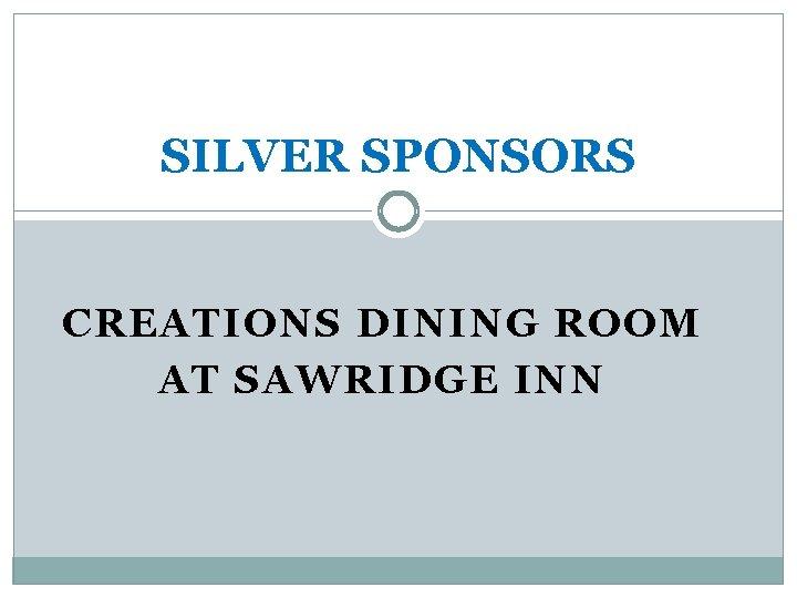 SILVER SPONSORS CREATIONS DINING ROOM AT SAWRIDGE INN