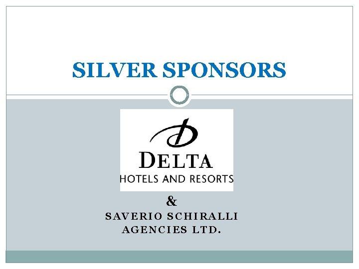 SILVER SPONSORS & SAVERIO SCHIRALLI AGENCIES LTD.