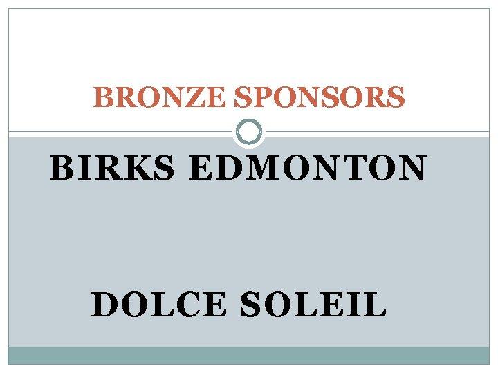 BRONZE SPONSORS BIRKS EDMONTON DOLCE SOLEIL