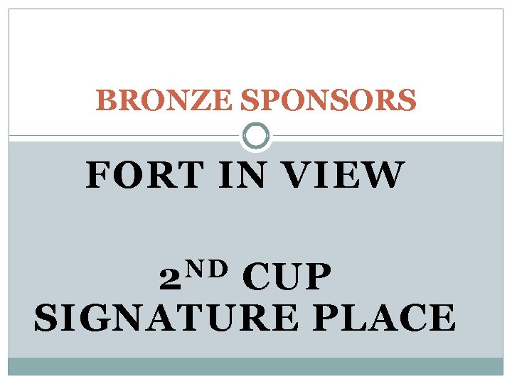 BRONZE SPONSORS FORT IN VIEW ND 2 CUP SIGNATURE PLACE