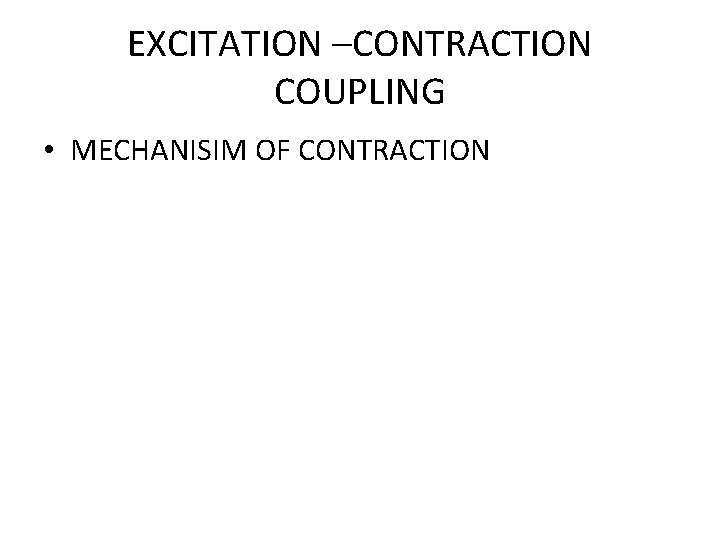 EXCITATION –CONTRACTION COUPLING • MECHANISIM OF CONTRACTION