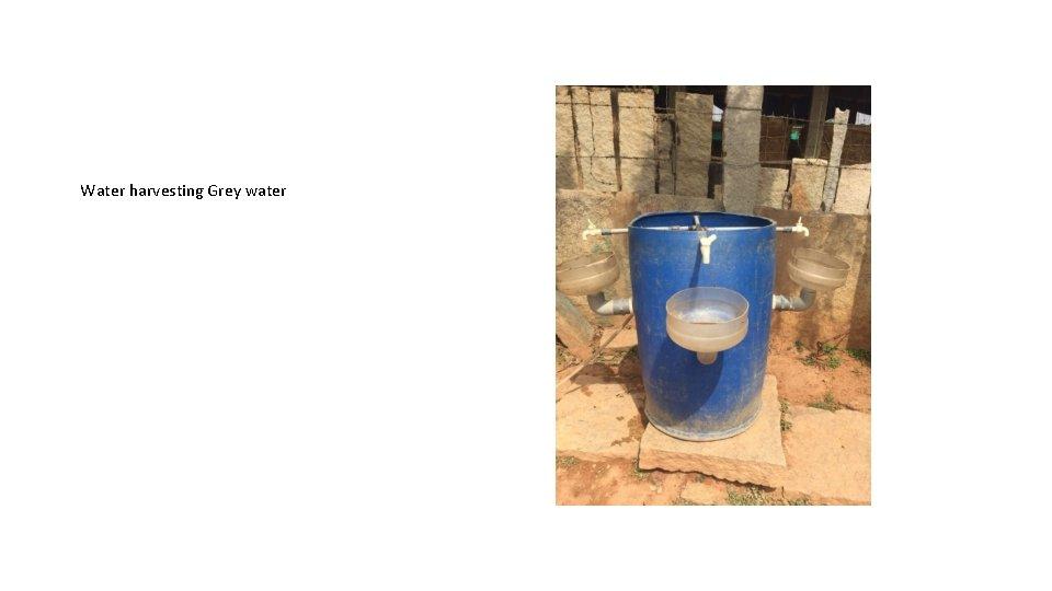 Water harvesting Grey water