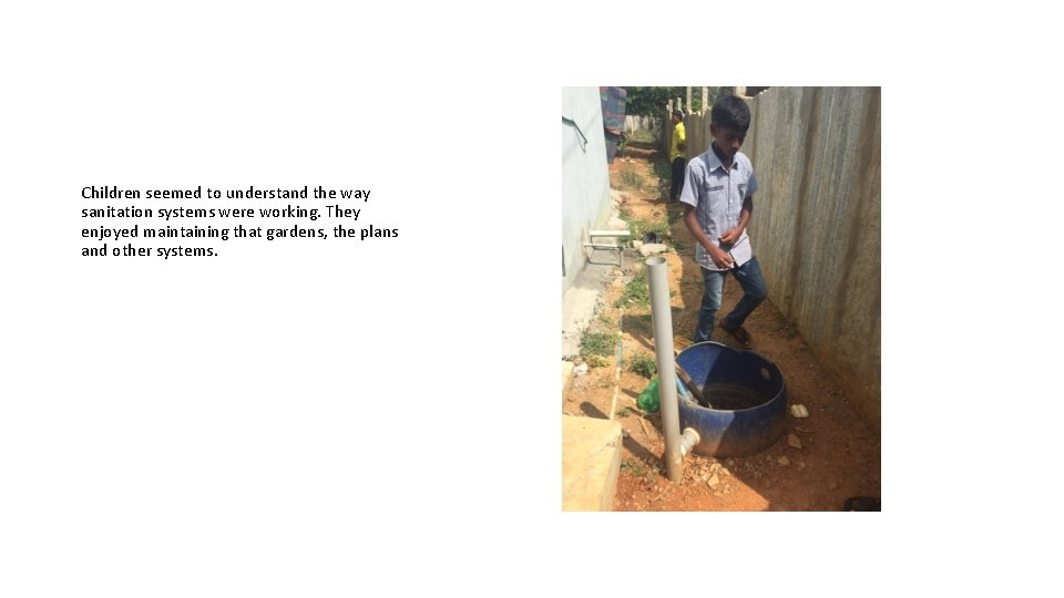 Children seemed to understand the way sanitation systems were working. They enjoyed maintaining that