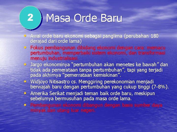 2 Masa Orde Baru • Awal orde baru ekonomi sebagai panglima (perubahan 180 •
