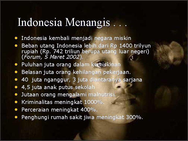 Indonesia Menangis. . . • Indonesia kembali menjadi negara miskin • Beban utang Indonesia