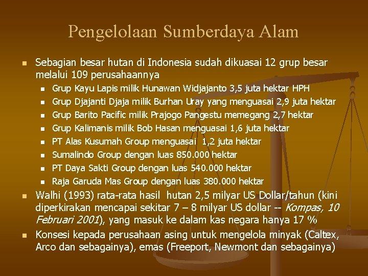Pengelolaan Sumberdaya Alam n Sebagian besar hutan di Indonesia sudah dikuasai 12 grup besar