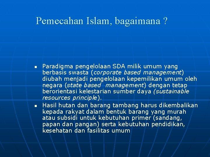 Pemecahan Islam, bagaimana ? n n Paradigma pengelolaan SDA milik umum yang berbasis swasta
