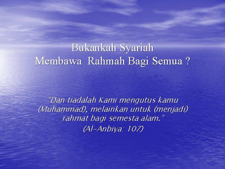 """Bukankah Syariah Membawa Rahmah Bagi Semua ? """"Dan tiadalah Kami mengutus kamu (Muhammad), melainkan"""