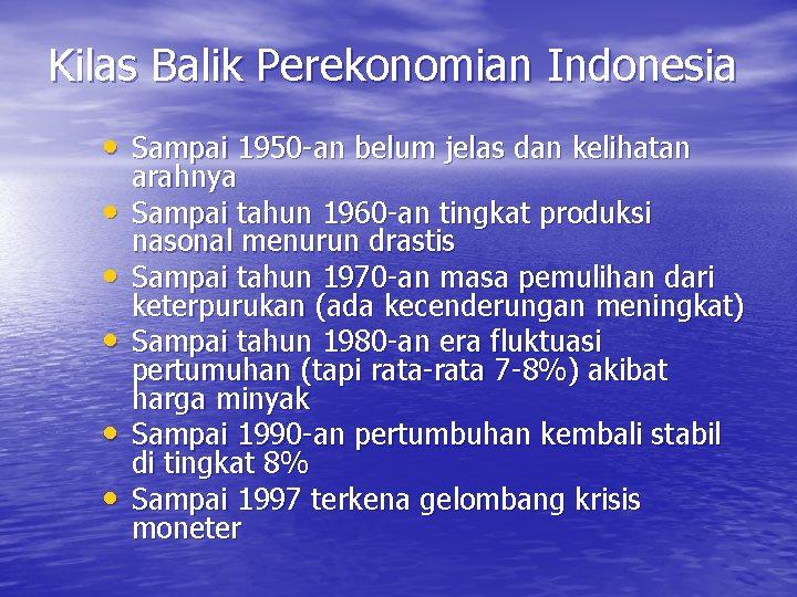 Kilas Balik Perekonomian Indonesia • Sampai 1950 -an belum jelas dan kelihatan • •