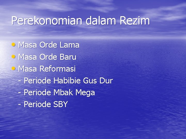 Perekonomian dalam Rezim • Masa Orde Lama • Masa Orde Baru • Masa Reformasi