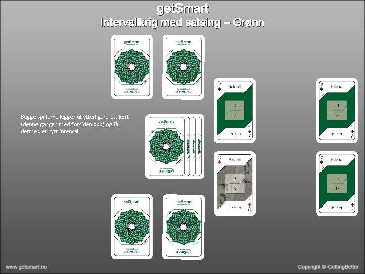 get. Smart Intervallkrig med satsing – Grønn Begge spillerne legger ut ytterligere ett kort