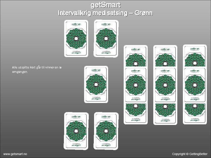 get. Smart Intervallkrig med satsing – Grønn Alle utspilte kort går til vinneren av