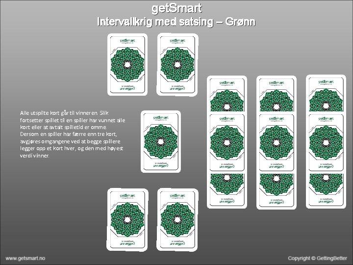 get. Smart Intervallkrig med satsing – Grønn Alle utspilte kort går til vinneren. Slik