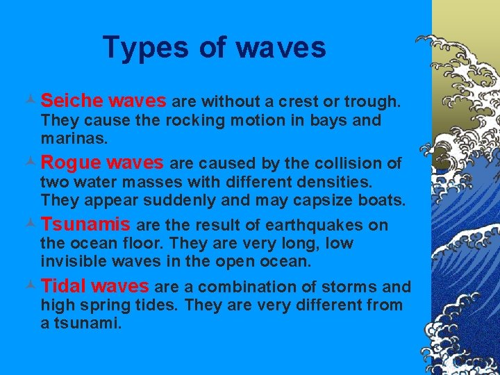 Types of waves © Seiche waves are without a crest or trough. They cause