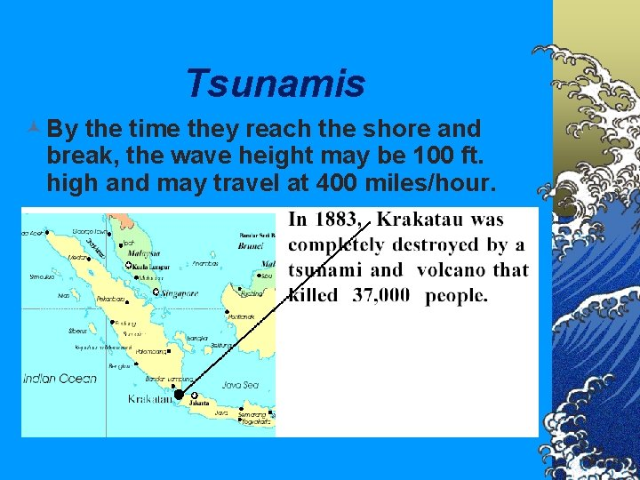 Tsunamis © By the time they reach the shore and break, the wave height
