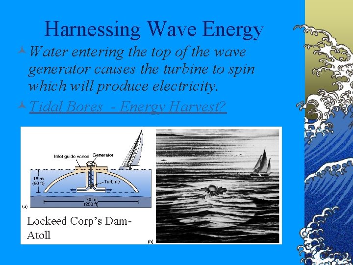 Harnessing Wave Energy ©Water entering the top of the wave generator causes the turbine