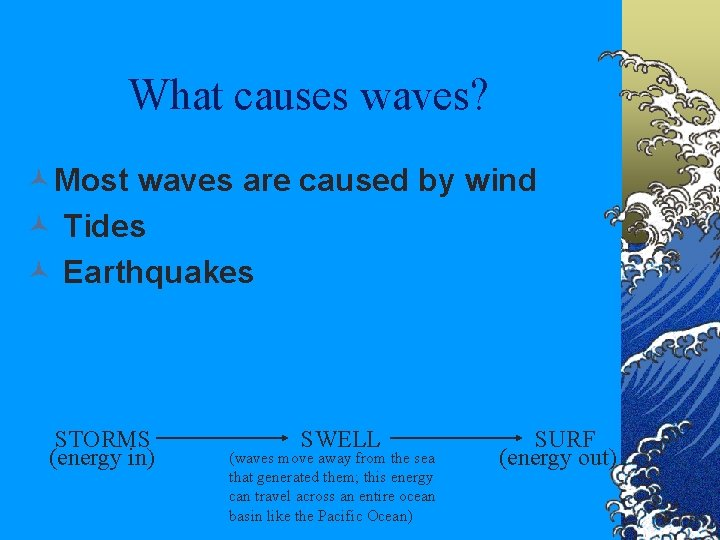 What causes waves? ©Most waves are caused by wind © Tides © Earthquakes STORMS