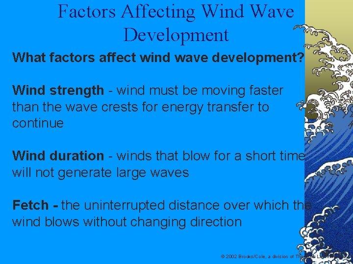 Factors Affecting Wind Wave Development What factors affect wind wave development? Wind strength -