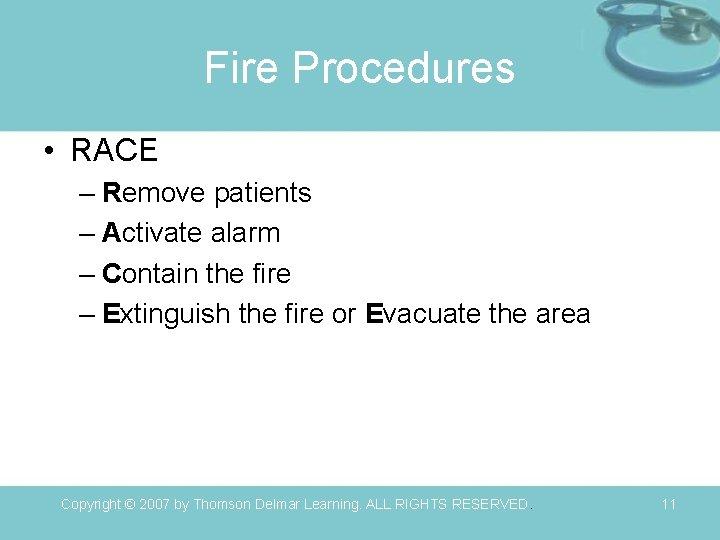Fire Procedures • RACE – Remove patients – Activate alarm – Contain the fire