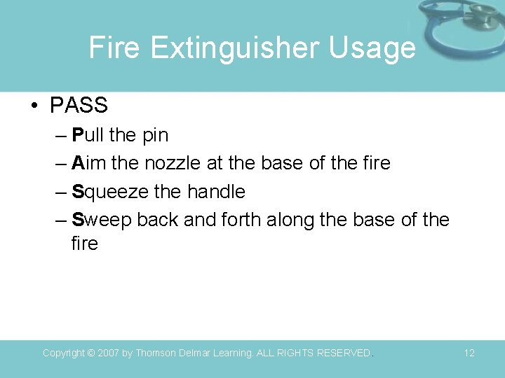 Fire Extinguisher Usage • PASS – Pull the pin – Aim the nozzle at