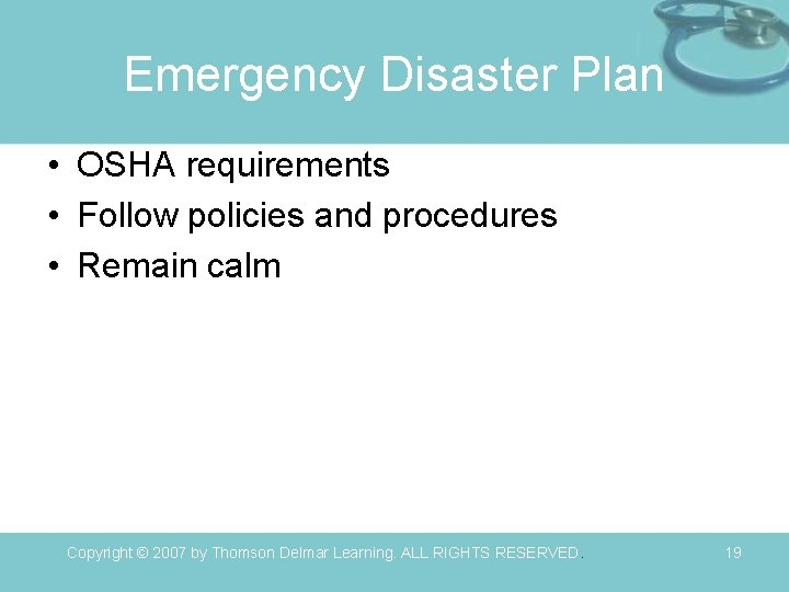 Emergency Disaster Plan • OSHA requirements • Follow policies and procedures • Remain calm