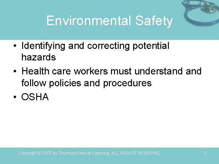 Environmental Safety • Identifying and correcting potential hazards • Health care workers must understand