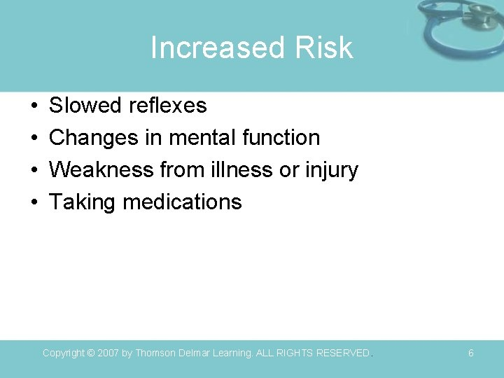 Increased Risk • • Slowed reflexes Changes in mental function Weakness from illness or