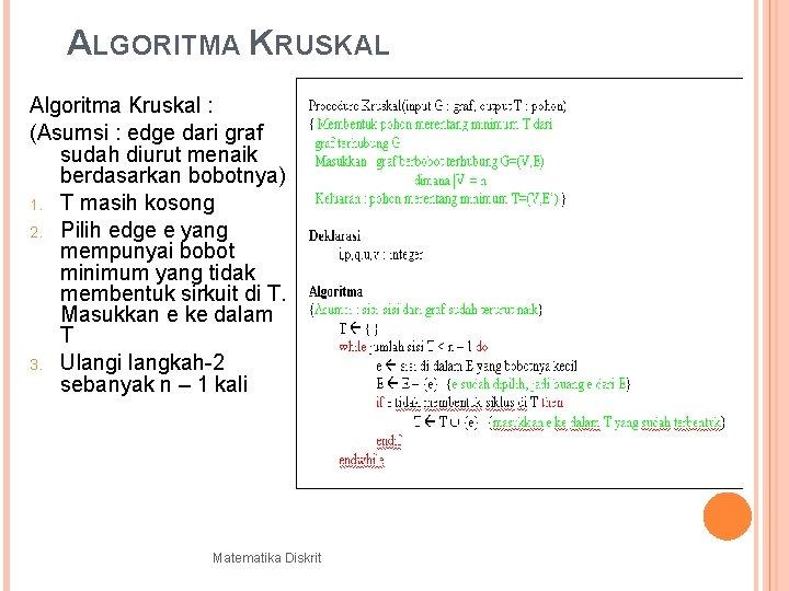 ALGORITMA KRUSKAL Algoritma Kruskal : (Asumsi : edge dari graf sudah diurut menaik berdasarkan