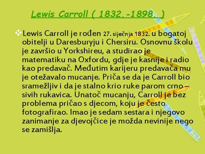 Lewis Carroll ( 1832. -1898. ) v. Lewis Carroll je rođen 27. siječnja 1832.