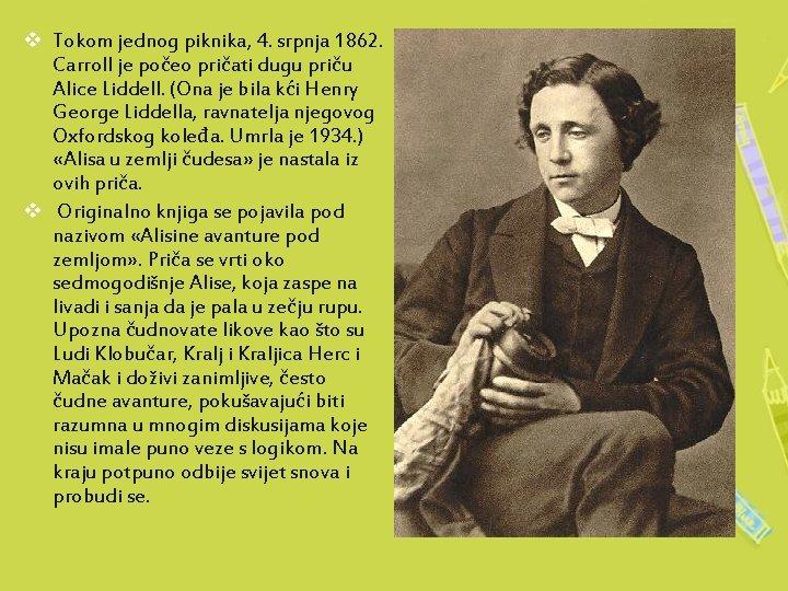 v Tokom jednog piknika, 4. srpnja 1862. Carroll je počeo pričati dugu priču Alice