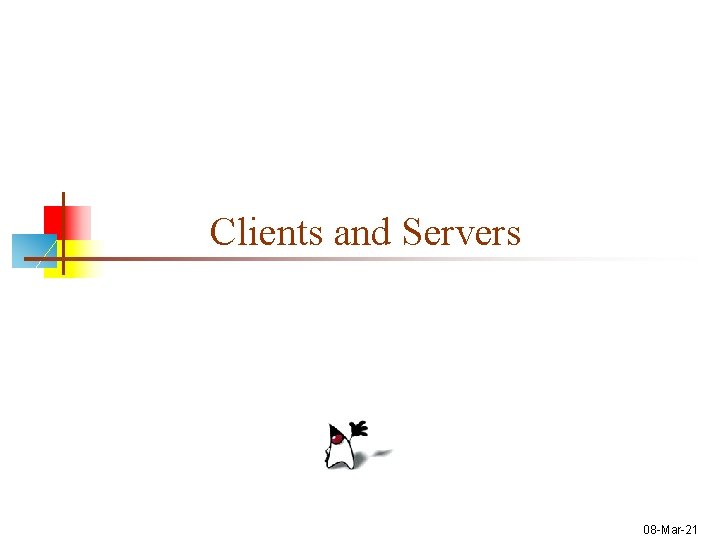 Clients and Servers 08 -Mar-21
