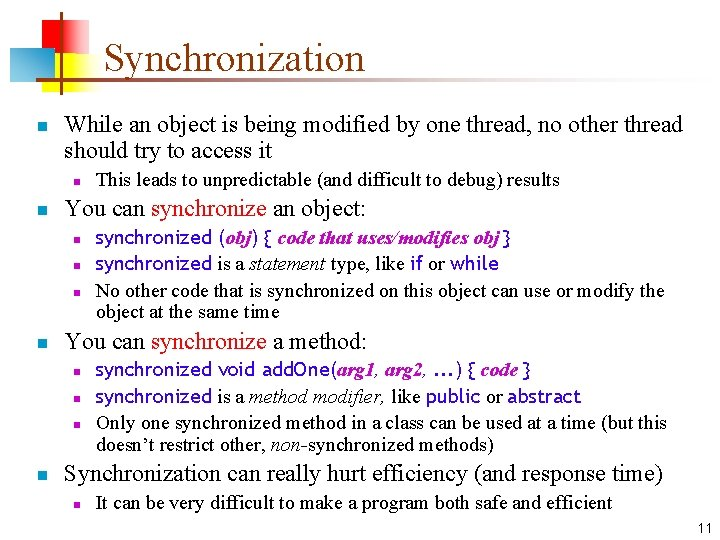 Synchronization n While an object is being modified by one thread, no other thread