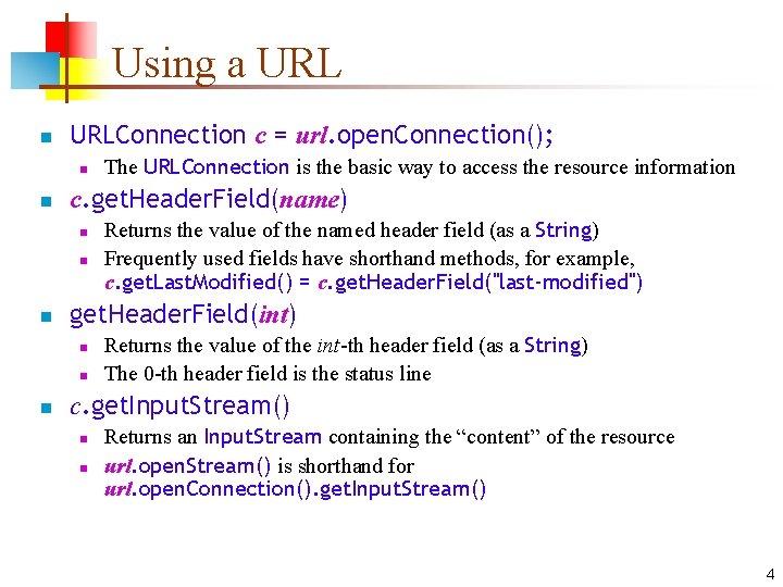 Using a URL n URLConnection c = url. open. Connection(); n n c. get.