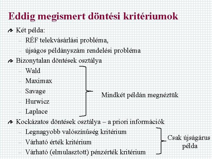 Eddig megismert döntési kritériumok Két példa: – RÉF telekvásárlási probléma, – újságos példányszám rendelési