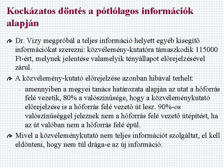 Kockázatos döntés a pótlólagos információk alapján Dr. Vizy megpróbál a teljes információ helyett egyéb