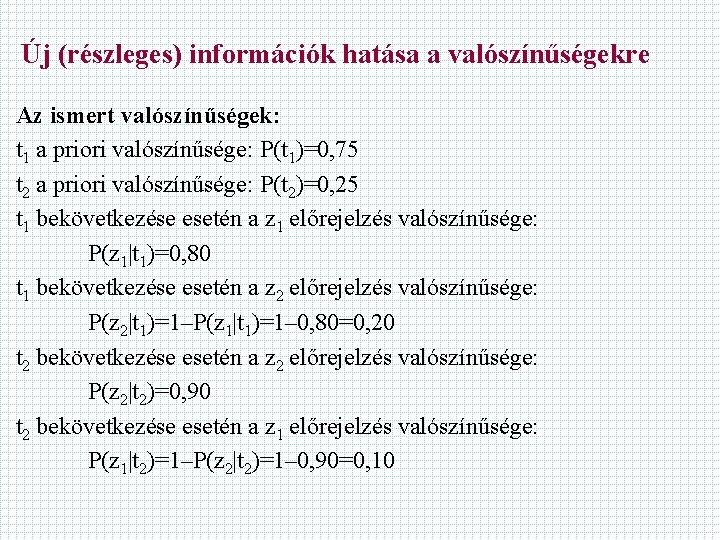 Új (részleges) információk hatása a valószínűségekre Az ismert valószínűségek: t 1 a priori valószínűsége: