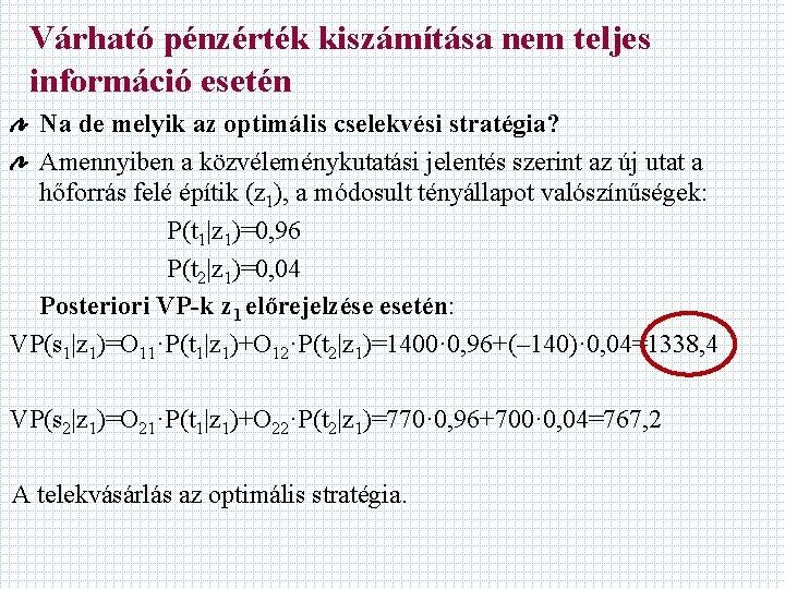 Várható pénzérték kiszámítása nem teljes információ esetén Na de melyik az optimális cselekvési stratégia?