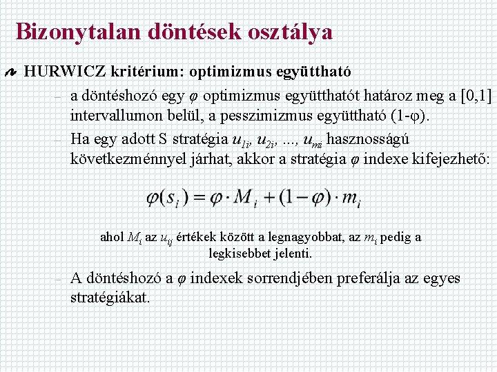 Bizonytalan döntések osztálya HURWICZ kritérium: optimizmus együttható – a döntéshozó egy φ optimizmus együtthatót